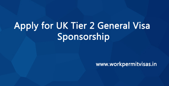 Apply for UK Tier 2 General Visa Sponsorship